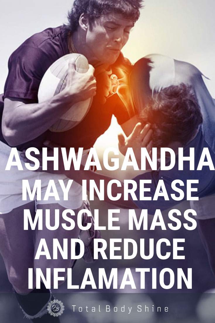 Ashwagandha May Increase Muscle Mass, Strength, and reduce inflamation